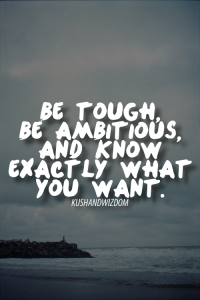 Be Tough Be Ambitious