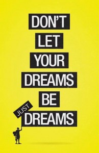 Dont let your Dreams be just Dreams